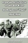 From the Arctic Circle to the Don River: SS Regiment Thule 1940-1943 by Richard Landwehr (Paperback / softback, 2011)