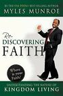 Rediscovering Faith: Understanding the Nature of Kingdom Living by Dr Myles Munroe (Paperback / softback, 2009)