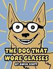 The Dog That Wore Glasses by Gwen Scott (Paperback / softback, 2012)