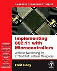 Implementing 802.11 with Microcontrollers: Wireless Networking for Embedded Systems Designers by Fred Eady (Paperback, 2005)