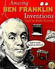 Amazing Ben Franklin Inventions: You Can Build Yourself by Carmella Van Vleet (Paperback, 2007)