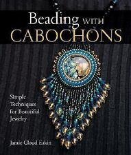 A Lark Jewelry Book: Beading with Cabochons : Simple Techniques for Beautiful Jewelry by Jamie Cloud Eakin (2005, Hardcover)