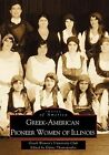 Greek-American Pioneer Women of Illinois: The Stories of Georgia Bitzis Pooley, Presbytera Stella Christoulakis Petrakis, Theano Papzoglou Margaris, Benetter Askounes Ahsford, and Senator Adeline J. Geo-Karis by Elaine Thomopoulos, Greek Women's University Club (Paperback / softback, 2000)