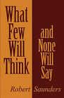 What Few Will Think and None Will Say by Dr Robert Saunders, Robert Saunders (Paperback / softback, 2011)