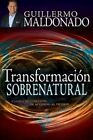 Transformacion Sobrenatural by Guillermo Maldonado (Paperback / softback, 2014)