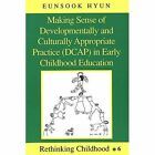 Making Sense of Developmentally and Culturally Appropriate Practice (DCAP) in Early Childhood Education by Eunsook Hyun (Paperback, 1998)