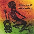 Tom Manche & The Meanderthals by Tom Manche (CD, Jun-2005, Zanna Discs)