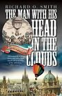 The Man with His Head in the Clouds: James Sadler: the First Englishman to Fly by Richard O. Smith (Hardback, 2014)