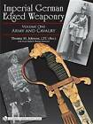 Imperial German Edged Weaponry: Army and Cavalry: Volume 1 by Thomas T. Wittmann, Thomas M. Johnson, Victor Diehl (Hardback, 2008)