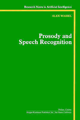 Prosody and Speech Recognition (Research Notes in Artificial Intelligence), Waib