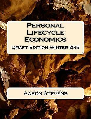1 of 1 - Personal Lifecycle Economics: Draft Edition Winter 2015 by Stevens, Aaron