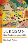 Bergson: Great Thinkers on Modern Life by Michael Foley (Paperback, 2015)