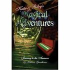 Katie and Riley's Magical Adventures 9781424153411 by Rebecca Greathouse