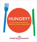 Innocent Hungry?: The Innocent Recipe Book for Filling Your Family with Good Stuff by Innocent (Hardback, 2011)