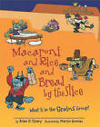 Macaroni and Rice and Bread by the Slice: What Is in the Grains Group? by Brian P Cleary (Hardback, 2010)