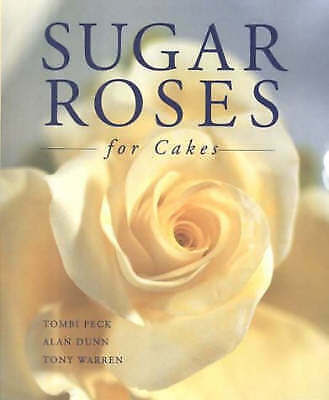 1 of 1 - Sugar Roses for Cakes,Excellent  Condition Book, Dunn, Alan, Warren, Tony, Peck,