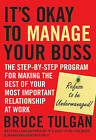 It's Okay to Manage Your Boss: The Step-by-Step Program for Making the Best of Your Most Important Relationship at Work by Bruce Tulgan (Hardback, 2010)
