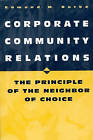 Corporate Community Relations: The Principle of the Neighbor of Choice by Edmund M. Burke (Paperback, 1999)