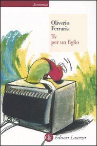 Tv-per-un-figlio-OLIVERIO-FERRARIS-EDITORI-LaTERZA-LIBRI-PSICOLOGIA