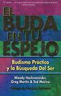 El Buda En Tu Espejo: Budismo Practico En La Busqueda Del Ser by Woody Hochswender, Greg Martin, Ted Morino (Paperback, 2002)
