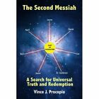 The Second Messiah a Search for Universal Truth and Redemption 9781414052885