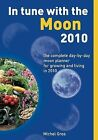 In Tune with the Moon 2010: The Complete Day-by-day Moon Planner for Growing and Living in 2010 by Michel Gros (Paperback, 2009)