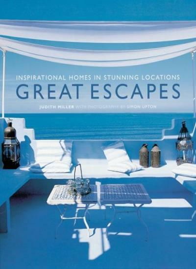 Great Escapes: Inspirational Homes in Stunning Locations (Escape),Judith Miller