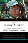 The Enough Moment: Fighting to End Africa's Worst Human Rights Crimes by John Prendergast, Don Cheadle (Paperback / softback, 2010)