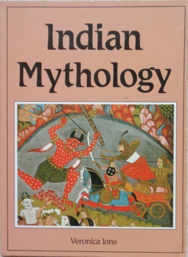 Indian Mythology (Library of the World's Myths & Legends) By Veronica Ions