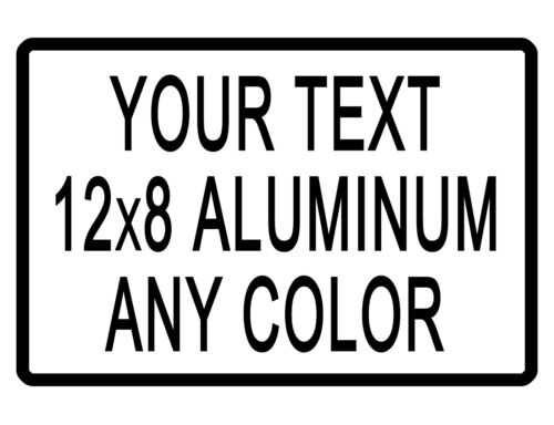Personalized Sign With YOUR TEXT DURABLE LAST FOREVER ALUMINUM ANY COLORS TX#088