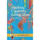 Smoking Cigarettes, Eating Glass: A Psychologists Memoir by Annita Perez Sawyer (Paperback, 2015)