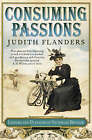Consuming Passions: Leisure and Pleasure in Victorian Britain by Judith Flanders (Paperback, 2007)