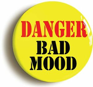 Details about DANGER BAD MOOD FUNNY BADGE BUTTON PIN (1inch/25mm diamtr)  PREGNANCY MUM TO BE
