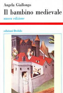 Il bambino medievale. Educazione ed infanzia nel Medioevo - Nuova edizione
