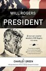 Will Rogers for President by Charley Green (Paperback / softback, 2012)