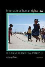 International Human Rights Law: Returning to Universal Principles by Gibney, Ma