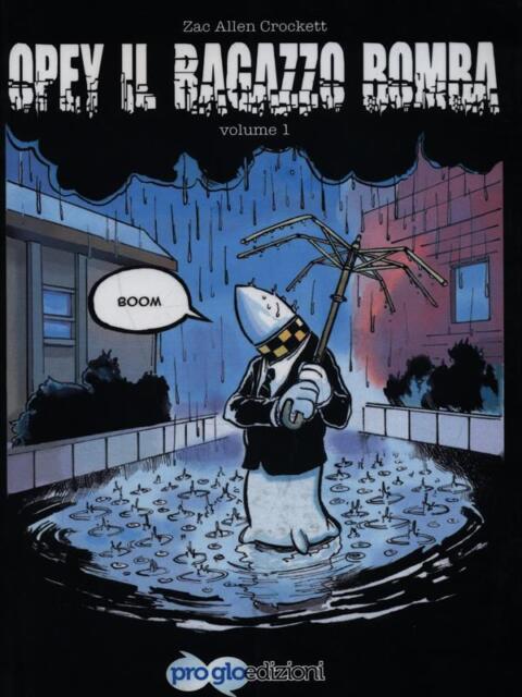 OPEY IL RAGAZZO BOMBA - VOLUME I  XZAC ALLEN CROCKETT PROGLO EDIZIONI 2012