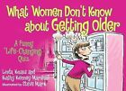 What Women Don't Know About Getting Older: A Funny Life-Changing Quiz by Lina Knaus, Kathy Kenney-Marshall (Paperback, 2009)
