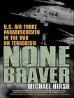 None Braver: U.S. Air Force Pararescuemen in the War on Terrorism by Michael Hirsh (CD-Audio, 2013)