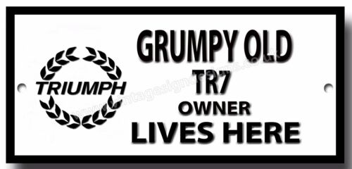 GRUMPY OLD TRIUMPH TR7 OWNER LIVES HERE METAL SIGN.