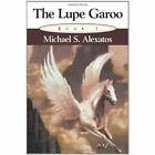 The Lupe Garoo Michael S. Alexatos Authorhouse Paperback 9781449072681