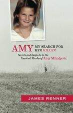 Amy : Secrets and Suspects in the Unsolved Murder of Amy Mihaljevic: My Search for Her Killer: My Search for Her Killer by James Renner (Trade Paper)