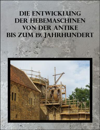 Entwicklung der Hebemaschinen von der Antike bis 19 Jh Mittelalter Technik Kran