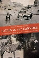 Ladies of the Canyons : A League of Extraordinary Women and Their Adventures...