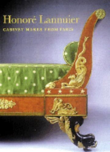 Honoré Lannuier Cabinetmaker from Paris: The Life and Work of a French Ébéniste