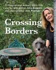 Crossing Borders: 21 Inspirational Women Share Their Stories by Julia Gregson (Paperback, 2014)