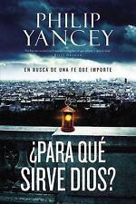 ¿Para qué sirve Dios?: En busca de la verdadera fe (Spanish Edition), Yancey, Ph
