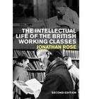 The Intellectual Life of the British Working Classes by Jonathan Rose (Paperback, 2010)