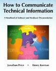 Communicating Technical Information: How to Create Documentation for Software and Hardware by Henry Korman, Jonathan Price (Hardback, 1993)