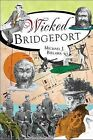 Wicked Bridgeport by Michael J Bielawa (Paperback / softback, 2012)